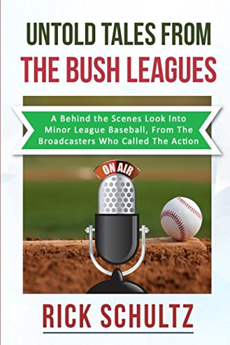 Untold Tales From The Bush Leagues: A Behind The Scenes Look Into Minor League Baseball, From The Br