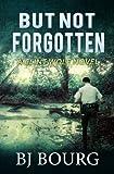 But Not Forgotten (Clint Wolf Mystery Series) (Volume 1)