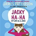 My Life Is a Joke: Jacky Ha-Ha, Book 2   James Patterson