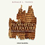Prophetic Literature: From Oracles to Books | Ronald L. Troxel