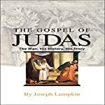 The Gospel of Judas: The Man, His History, His Story | Joseph B. Lumpkin