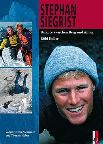 Stephan Siegrist: Balance zwischen Berg und Alltag (Bergabenteuer)