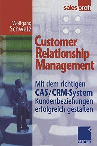 Customer Relationship Management. Mit dem richtigen CAS/CRM-System Kundenbeziehungen erfolgreich gestalten. Gebundenes Buch – 11. August 2000 Wolfgang Schwetz Dr. Th. Gabler Verlag 3409195688 Business