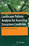 Landscape Pattern Analysis for Assessing Ecosystem Condition, Johnson, Glen D. and Patil, Ganapati P., 0387376844