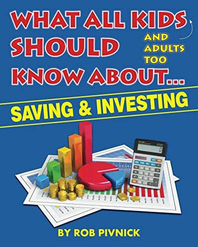 What All Kids (and adults too) Should Know About . . . Savings and Investing