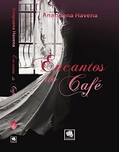 Encantos do Café: Volume 1 por [Silveira, Anapuena Havena ]