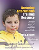Nurturing Attachments Training Resource: Running Parenting Groups for Adoptive Parents and Foster or Kinship Carers - With Downloadable Materials