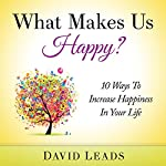 What Makes Us Happy?: 10 Ways to Increase Happiness in Your Life | David Leads, Relationship Up