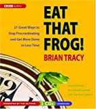 Eat That Frog! 21 Great Ways to Stop Procrastinating and Get More Done in Less Time by Tracy, Brian Published by BBC Audiobooks America Unabridged edition (2007) Audio CD