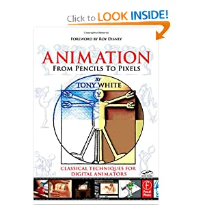 Animation from Pencils to Pixels: Classical Techniques for the Digital Animator Tony White