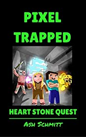 Pixel Trapped: Heart Stone Quest (The Ultimate Portal Series: An Unofficial Minecraft Series Book 6)