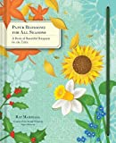 Paper Blossoms for All Seasons: A Book of Beautiful Bouquets for the Table