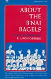 About the B'Nai Bagels, E. L. Konigsburg, 0689703481