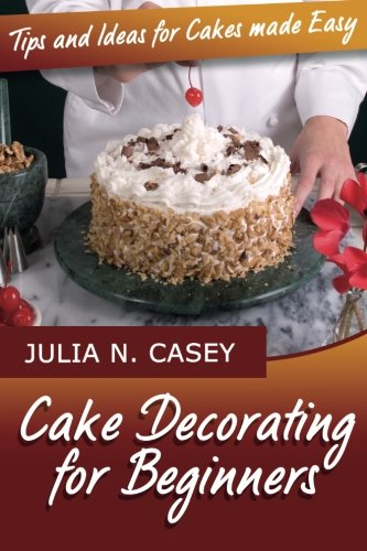 Cake Decorating for Beginners: Tips and Ideas for Cakes Made Easy ()
