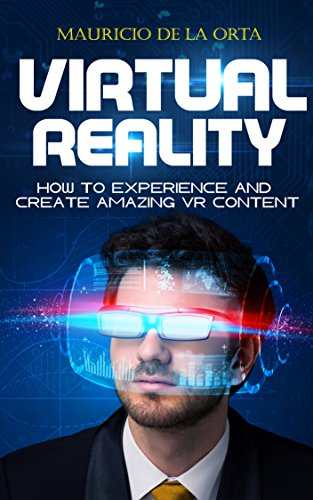 virtual-reality-how-to-experience-and-create-amazing-vr-content