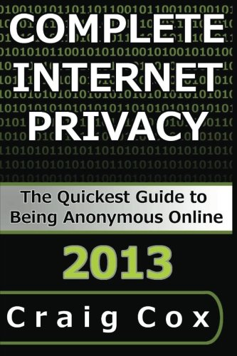 Download Complete Internet Privacy: The Quickest Guide to Being Anonymous Online PDF