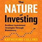 The Nature of Investing: Resilient Investment Strategies through Biomimicry | Katherine Collins
