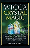Wicca Crystal Magic: Book Spells for Beginners with