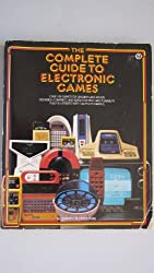 Complete Guide to Electronic Games (A Plume book)