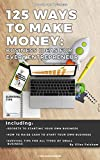 125 WAYS TO MAKE MONEY: Business Ideas for Every Entrepreneur (Be Your Own Business)