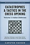 Catastrophes & Tactics In The Chess Opening - Volume 1: Indian Defenses: Winning In 15 Moves Or Less: Chess Tactics, Brilliancies & Blunders In The Chess Opening (winning Quickly At Chess Series)-Carsten Hansen