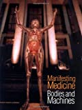 Manifesting Medicine: Bodies and Machines (Artefacts, Studies in the History of Science and Technology , Vol 1)