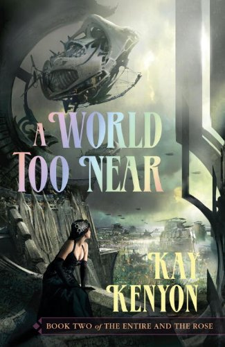A World Too Near (Entire and the Rose, Book 2)