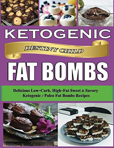 Ketogenic Fat Bombs: Delicious Low-Carb, High-Fat Sweet & Savory Ketogenic / Paleo Fat Bombs Recipes (Keto Cookbook) by Destiny Child