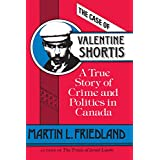 The Case of Valentine Shortis: A True Story of Crime and Politics in Canada (Heritage)