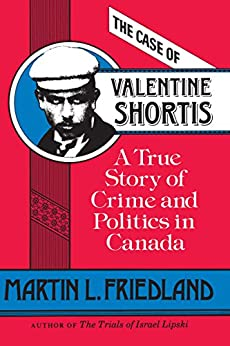 The Case of Valentine Shortis: A True Story of Crime and Politics in Canada (Heritage) by [Friedland, Martin, L.]