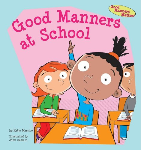 Good Manners at School (Good Manners Matter!): Katie Marsico, John ...