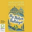 My Italian Bulldozer Hörbuch von Alexander McCall Smith Gesprochen von: Timothy Ackroyd