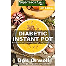 Diabetic Instant Pot: Over 60 One Pot Instant Pot Recipe Book full of Dump Dinners Recipes and Antioxidants and Phytochemicals