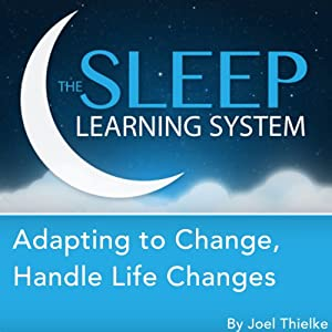 Adapting to Change, Handle Life Changes with Hypnosis, Meditation, and Affirmations Audiobook
