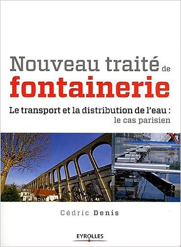 Lire Nouveau traité de fontainerie, Le transport et la distribution de l'eau: Le cas parisien pdf, epub