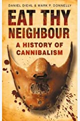 Eat Thy Neighbour: A History of Cannibalism Paperback