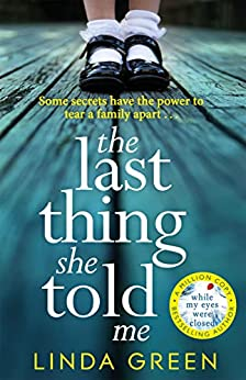 The Last Thing She Told Me: From The No 1 Bestselling Author of While My Eyes Were Closed by [Green, Linda]