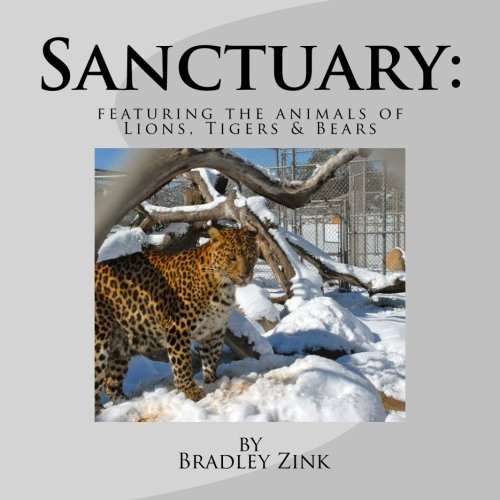 Sanctuary:: featuring the animals of Lions, Tigers & Bears pdf epub