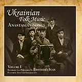 Ukrainian Folk Music, Vol. 1, Anastasia's Songs by Brother's Ivan