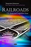 Railroads: U.S. Access and Competition Issues (Transportation Infrastructure-roads, Highways, Bridges, Airports and Mass Transit)