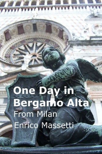 One Day in Bergamo Alta: from Milan (Italian Cities) (Volume 14)