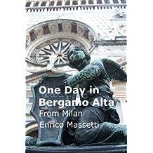 One Day in Bergamo Alta: from Milan (Italian Cities) (Volume 14)