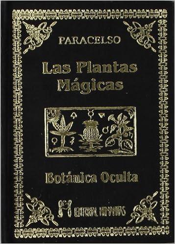 Las Plantas Mágicas. Botánica Oculta: Amazon.es: Paracelso: Libros