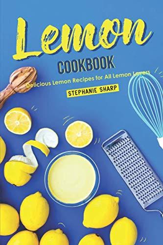Lemon Cookbook: Delicious Lemon Recipes for All Lemon Lovers