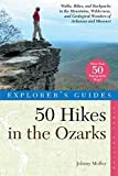 Explorer's Guide 50 Hikes in the Ozarks: Walks, Hikes, and Backpacks in the Mountains, Wildernesses and Geological Wonders of Arkansas & Missouri (Explorer's 50 Hikes)