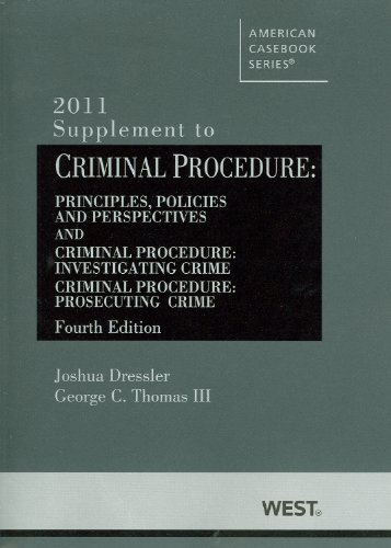 2011 Supplement - Criminal Procedure, Principles, Policies and Perspectives, 4th, (also Investigating Crime 4th, Prosecuting Crime 4th) 2011 Supplement (American Casebook)