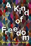 A Kind of Freedom: A Novel
