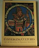 Converging Cultures : Art and Identity in Spanish America, , 0872731340