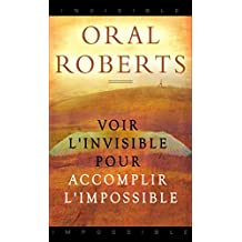 Voir l'invisible pour accomplir l'impossible (French Edition)
