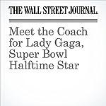Meet the Coach for Lady Gaga, Super Bowl Halftime Star | Neil Shah
